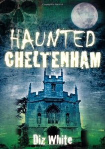 Haunted Cheltenham by Diz White, author of Cotswolds Memoir